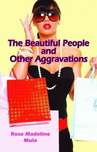 The Beautiful People and Other Aggravations: Mula, Rose Madeline