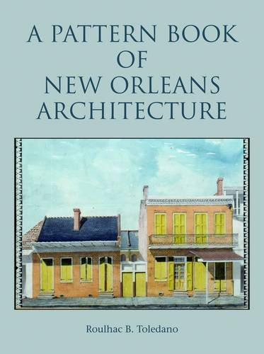 Pattern Book of New Orleans Architecture, A: Roulhac Toledano