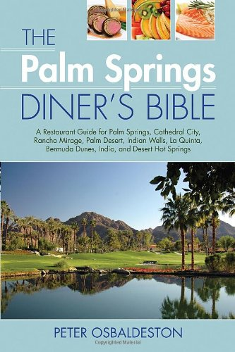 9781589807501: The Palm Springs Diner's Bible: A Restaurant Guide for Palm Springs, Cathedral City, Rancho Mirage, Palm Desert, Indian Wells, La Quinta, Bermuda Dunes, Indio, and Desert Hot Springs, 2nd Edition