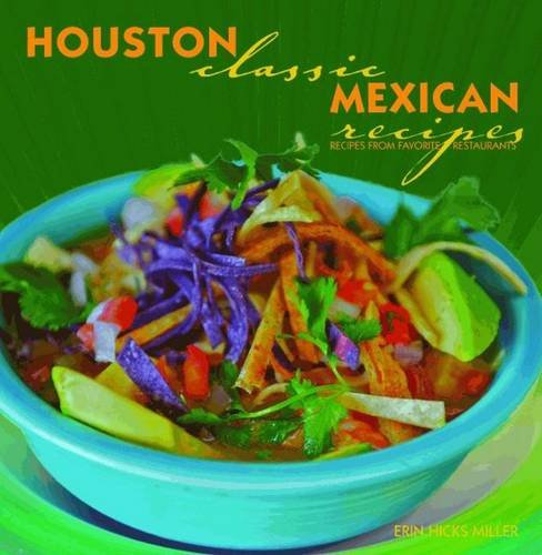 Houston Classic Mexican Recipes: Miller, Erin Hicks
