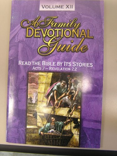 A Family Devotional Guide Volume XII read the Bible by its stories Acts 7- Revelation 22: Sexton, ...