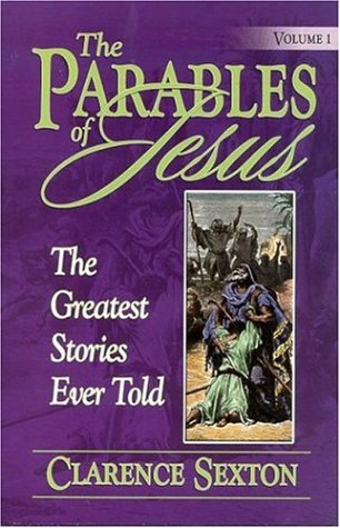 The Parables of Jesus: The Greatest Stories Ever Told: Sexton Clarence
