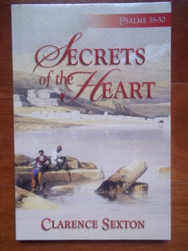 SECRETS OF THE HEART (PSALMS 38-50): CLARENCE SEXTON