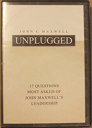 9781589816602: John Maxwell Unplugged: 17 Questions Most Asked of John Maxwell's Leadership