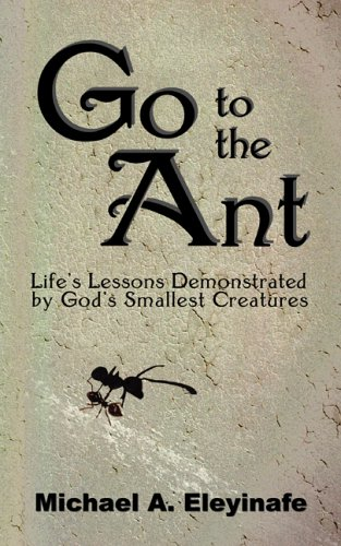 9781589820623: Go to the Ant: Life's Lessons Demonstrated by God's Smallest Creatures