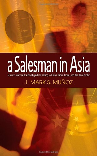 Salesman in Asia: A Survivor's Story and Guide to Salesmanship in China, India and Southeast Coun...