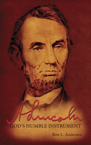 Abraham Lincoln: God's Humble Instrument: Ron L. Andersen