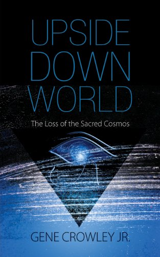 9781589825420: Upside Down World: The Loss of the Sacred Cosmos