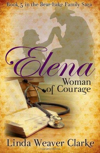 9781589825451: Elena, Woman of Courage: A Family Saga in Bear Lake, Idaho (Volume 5)