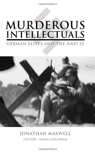 Murderous Intellectuals: German Elites and the Nazi: Jonathan Maxwell