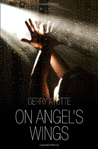 On Angel s Wings: A Spiritual Journey: Gerry Ayotte
