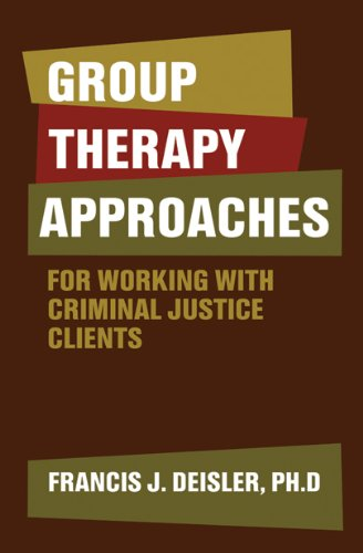 Group Therapy Approaches for Working with Criminal: Francis J. Deisler