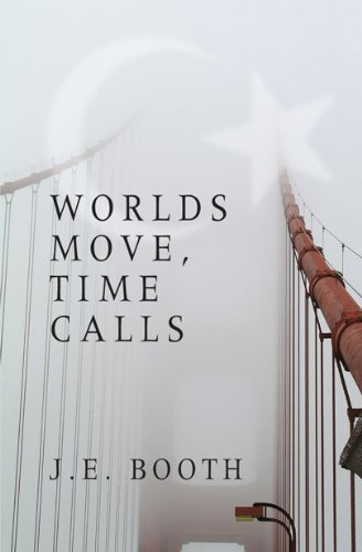 Worlds Move, Time Calls: J. E. Booth