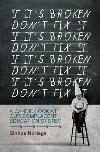9781589827226: If It's Broken Don't Fix It: A Candid Look at Our Complacent Education System