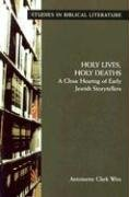 Holy Lives, Holy Deaths: A Close Hearing: Wire, Antoinette Clark