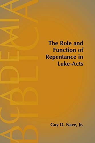 The Role and Function of Repentance in Luke-Acts: Guy D. Nave