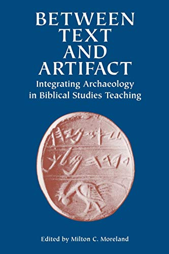 Between Text and Artifact: Integrating Archaeology in Biblical Studies Teaching Volume 8 (Archaeo...