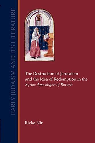 9781589830509: The Destruction of Jerusalem and the Idea of Redemption in the Syriac Apocalypse of Baruch (Early Judaism and Its Literature)