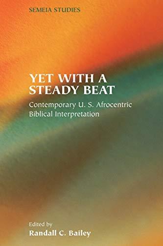 9781589830721: Yet with a Steady Beat: Contemporary U.S. Afrocentric Biblical Interpretation (Society of Biblical Literature Semeia Studies)