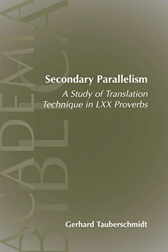 9781589830769: Secondary Parallelism: A Study of Translation Technique in LXX Proverbs (Academia Biblica)