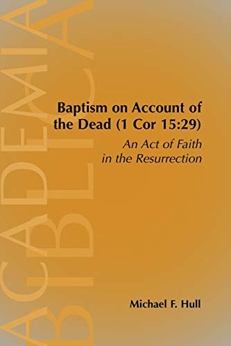 9781589831773: Baptism On Account of the Dead (1 Cor 15:29): An Act of Faith in the Resurrection (Academia Biblica (Society of Biblical Literature) (Paper))
