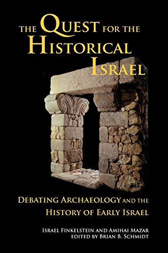 The Quest for the Historical Israel: Debating Archaeology and the History of Early Israel (Archaeology and Biblical Studies) (1589832779) by Israel Finkelstein