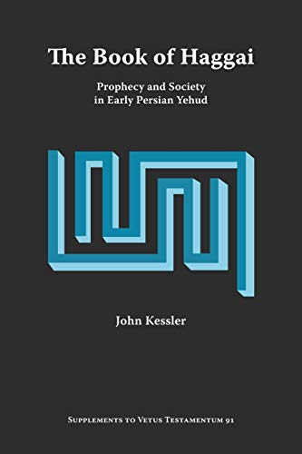The Book of Haggai: Prophecy and Society in Early Persian Yehud: John Kessler