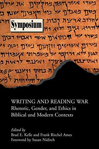 Writing and Reading War: Rhetoric, Gender, and: Kelle, Brad E.