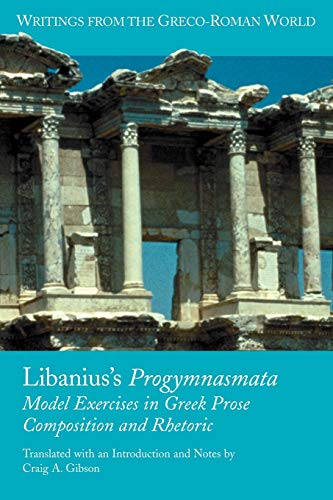 9781589833609: Libanius's Progymnasmata: Model Exercises in Greek Prose Composition and Rhetoric (Writings from the Greco-Roman World)