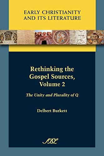 9781589834125: Rethinking the Gospel Sources, Volume 2: The Unity and Plurality of Q (Society of Biblical Literature: Early Christianity and Its Literature)