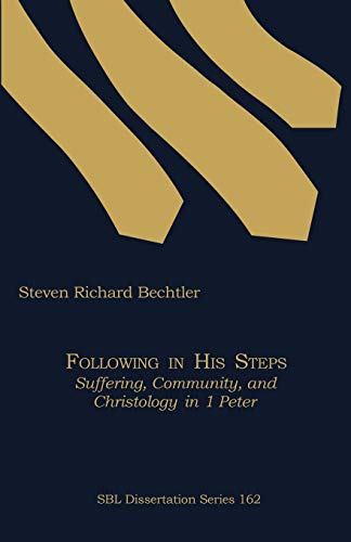 Following in His Steps: Suffering, Community, and Christology in 1 Peter: Steven Richard Bechtler