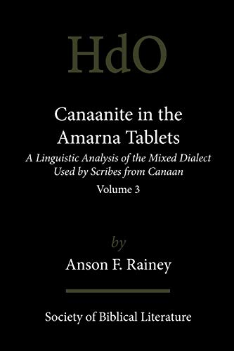 Canaanite in the Amarna Tablets: A Linguistic Analysis of the Mixed Dialect Used by Scribes from ...