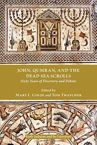 John, Qumran, and the Dead Sea Scrolls: Sixty Years of Discovery and Debate: Tom Thatcher