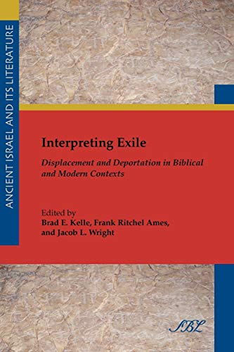 9781589836044: Interpreting Exile: Displacement and Deportation in Biblical and Modern Contexts (Society of Biblical Literature Ancient Israel and Its Literature)