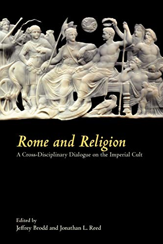 Rome and Religion: A Cross-Disciplinary Dialogue on the Imperial Cult [SBL, Writings From the ...