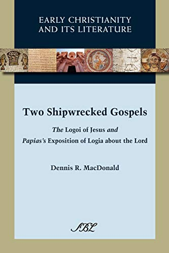 9781589836907: Two Shipwrecked Gospels: The Logoi of Jesus and Papias's Exposition of Logia about the Lord (Early Christianity and Its Literature)