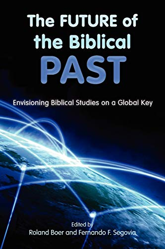9781589837034: The Future of the Biblical Past: Envisioning Biblical Studies on a Global Key (Society of Biblical Literature Semeia Studies)