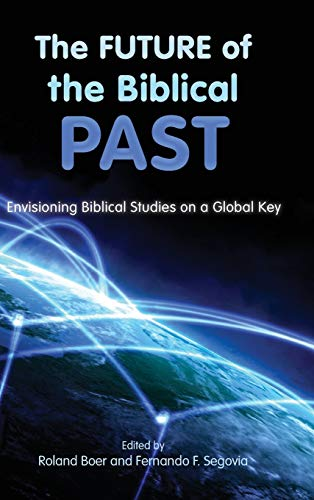 9781589837249: The Future of the Biblical Past: Envisioning Biblical Studies on a Global Key (Semeia Studies)