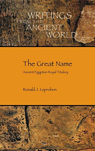9781589837676: The Great Name: Ancient Egyptian Royal Titulary (Writing from the Ancient World) (Society of Biblical Literature: Writings from the Ancient World)