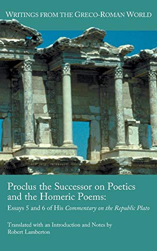 Proclus the Successor on Poetics and the Homeric Poems: Essays 5 and 6 of His Commentary on the Republic of Plato (Society of Biblical Literature: Writings of the Greco-Roman World) (1589837894) by Lamberton, Robert