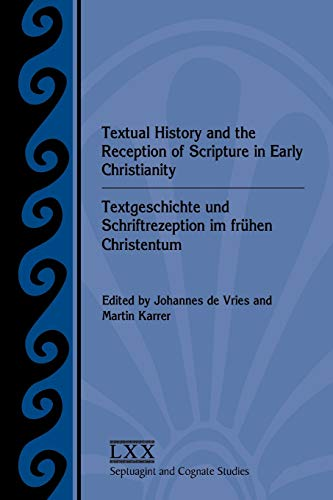 9781589839045: Textual History and the Reception of Scripture in Early Christianity: Textgeschichte und Schriftrezeption im frühen Christentum (Septuagint and ... Literature Septuagint and Cognate Studie)