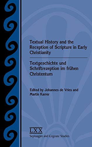 9781589839069: Textual History and the Reception of Scripture in Early Christianity: Textgeschichte und Schriftrezeption im frühen Christentum (Septuagint and Cognate Studies)