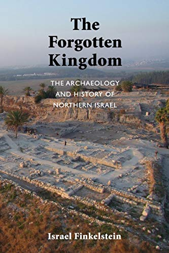 9781589839106: The Forgotten Kingdom: The Archaeology and History of Northern Israel (Ancient Near East Monographs)