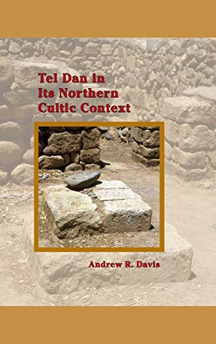 Tel Dan in Its Northern Cultic Context (Archaeology and Biblical Studies): Andrew R. Davis