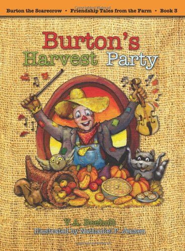 Burton's Harvest Party (Burton the Scarecrow - Friendship Tales from the Farm): Boeholt, V. A.