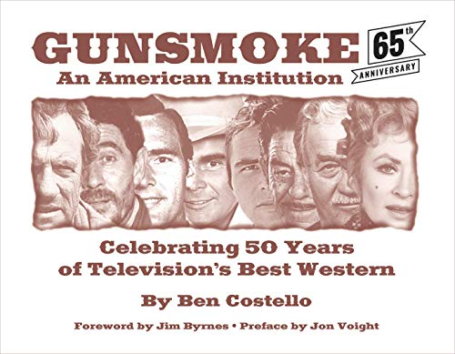 Gunsmoke: An American Institution: Celebrating 50 Years of Televisions Best Western 9781589852228 In recognition of the show's golden anniversary, author Ben Costello has produced a remarkable testament to the on-screen characters and off-screen individuals who made the story lines come alive. With lead performer biographies, hundreds of episode and behind-the-scenes photographs, complete episode logs, updates on all the surviving cast members, and interviews with the show's luminaries, Gunsmoke: An American Institution will be a favorite for fans and historians alike. Now available in paperback for the first time!