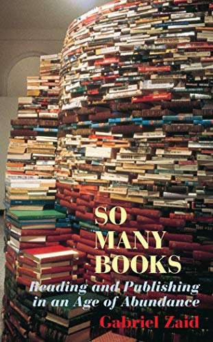 9781589880030: So Many Books: Reading and Publishing in an Age of Abundance
