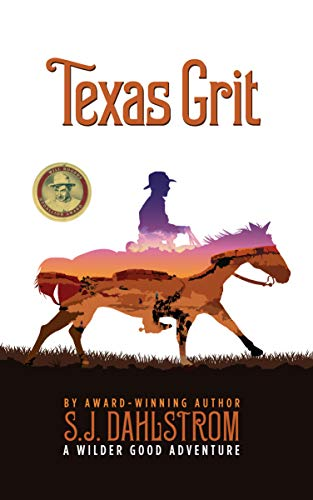 Texas Grit: The Adventures of Wilder Good #2: Dahlstrom, S. J.