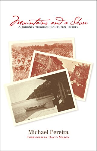 Mountains and a Shore: A Journey Through Southern Turkey (Paperback): Michael Pereira