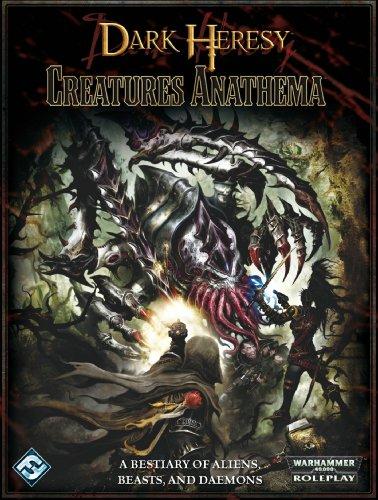 Dark Heresy RPG: Creatures Anathema: Ross Watson and Sean Patrick Fannon and Tim Huckelbery and ...